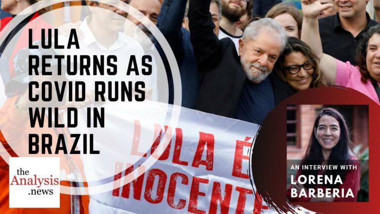 Lula Returns as Covid Runs Wild in Brazil