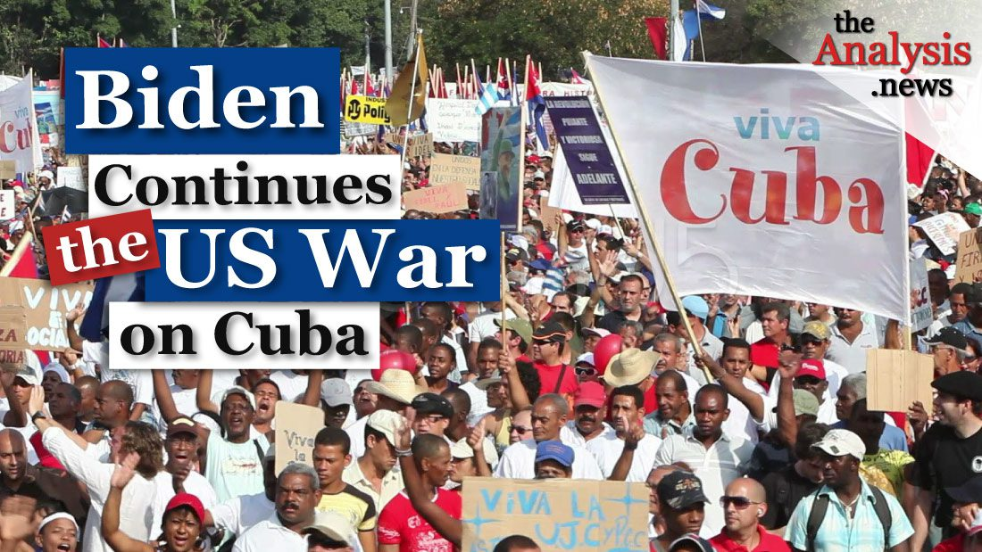 Biden Continues the US War on Cuba