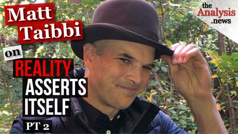 Matt Taibbi on Reality Asserts Itself (pt2)
