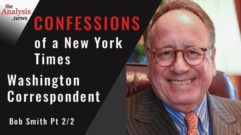 Confessions of a New York Times Washington Correspondent –  Bob Smith Pt 2/2