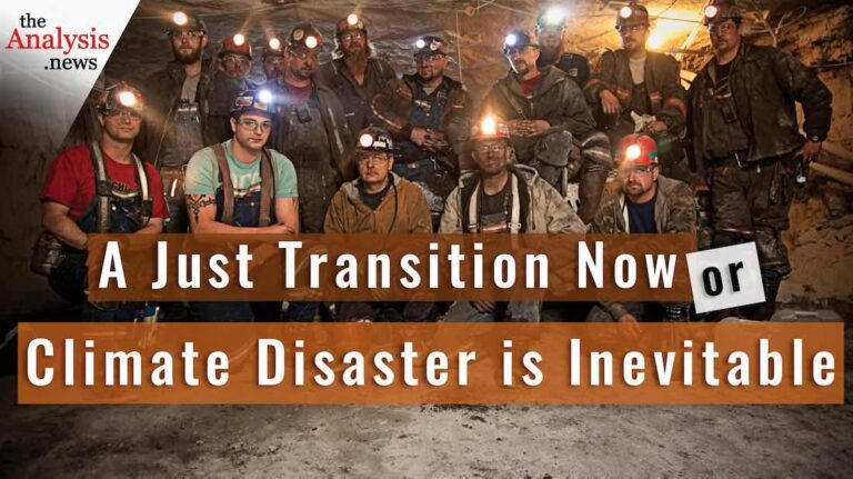 A Just Transition Now or Climate Disaster is Inevitable