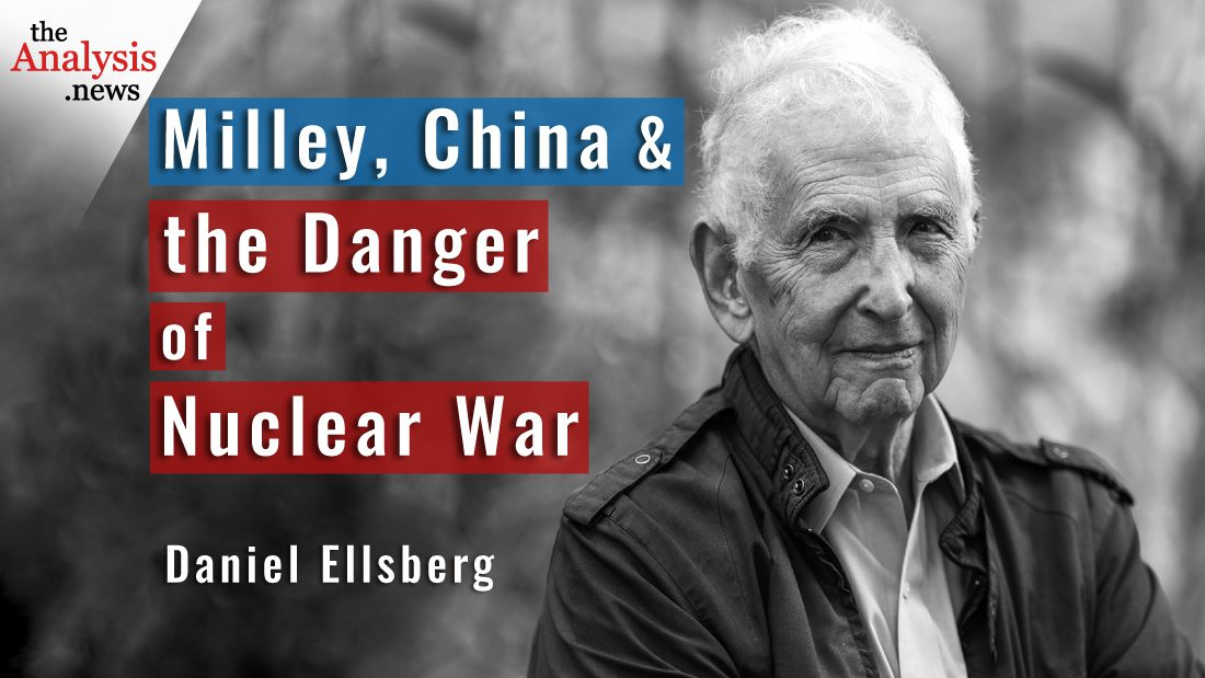 Ellsberg on Milley, China and the Danger of Nuclear War